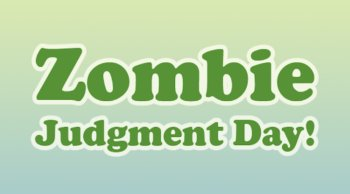 Zombie Judgment Day!